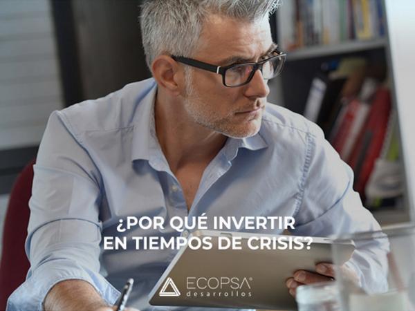 ¿Por qué invertir en tiempos de crisis?
