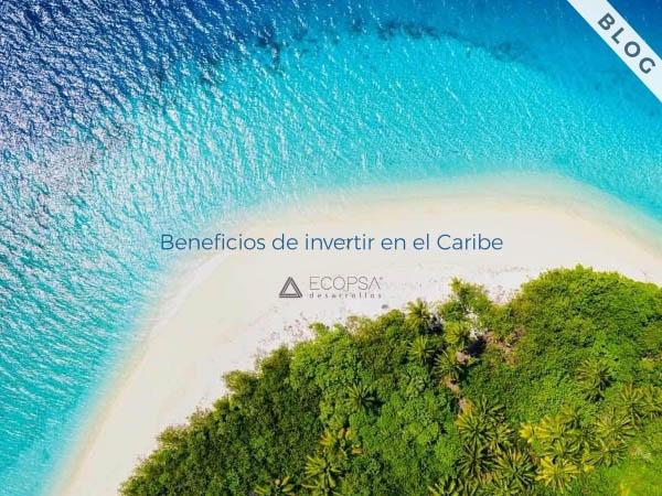 Beneficios de invertir en el Caribe mexicano