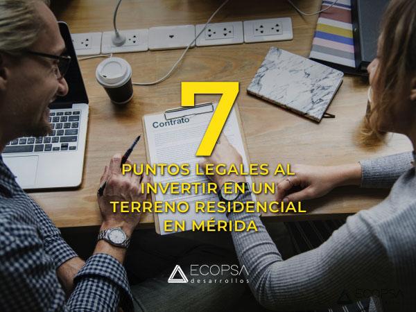7 PUNTOS LEGALES A CONSIDERAR AL INVERTIR EN UN TERRENO RESIDENCIAL EN MÉRIDA